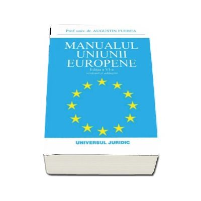 Manualul Uniunii Europene - Augustin Fuerea (Editia a VI-a, revazuta si adaugita)