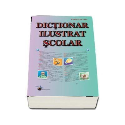 Dictionar ilustrat scolar - Ecaterina Nicolescu