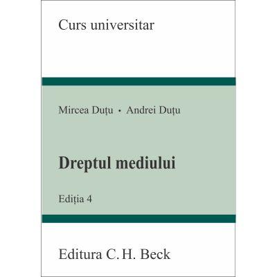 Dreptul mediului. Editia 4 - Mircea Dutu