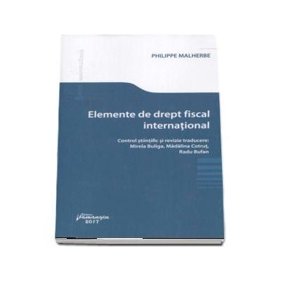 Elemente de drept fiscal international - Control stiintific si revizie traducere de Mirela Buliga, Madalina Cotrut, Radu Bufan (Philippe Malherbe)