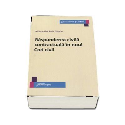 Raspunderea civila contractuala in noul Cod civil - Monna-Lisa Belu Magdo (Comentarii practice)