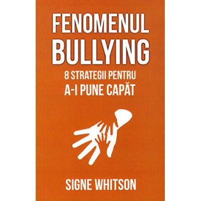 Fenomenul bullying - 8 strategii pentru a-i pune capat