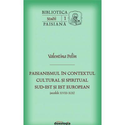 Paisianismul in contextul cultural si spiritual sud-est si est european (secolele XVIII-XIX)