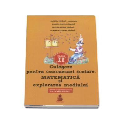 Culegere pentru concursurile scolare. Matematica si explorarea mediului clasa a II-a - Dumitru Paraiala (Conform programelor scolare O. M. E. N 3418-19. 03. 2013)