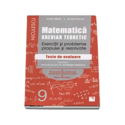 Matematica pentru clasa a IX-a. Breviar teoretic cu exercitii si probleme propuse si rezolvate - Teste de evaluare (Editie 2017)