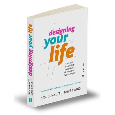 Designing Your Life - Cum sa-ti construiesti o viata buna, de care sa te bucuri din plin