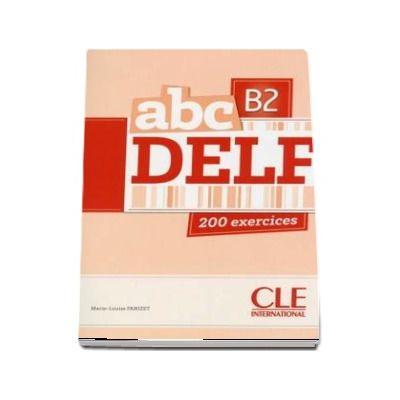 ABC - Niveau B2 - DELF - Livre si cederom. 200 exercices - CD MP3 INCLUS
