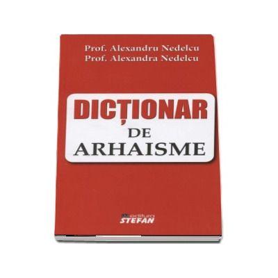 Dictionar de arhaisme - Alexandru Nedelcu