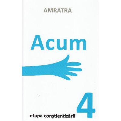 Acum (etapa constientizarii 4) - Amratra