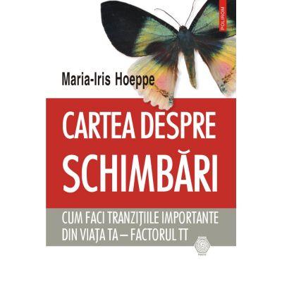 Cartea despre schimbari. Cum faci tranzitiile importante din viata ta - factorul TT