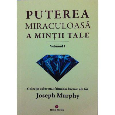 Puterea miraculoasa a mintii tale, vol. 1 (Joseph Murphy)