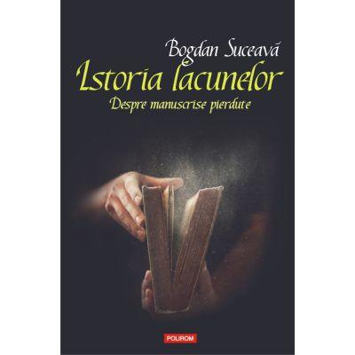 Istoria lacunelor - Despre manuscrise pierdute (Bogdan Suceava)