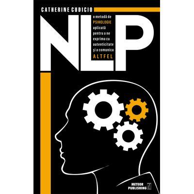 NLP o metoda de psihologie aplicata pentru a ne exprima cu autenticitate si a comunica altfel