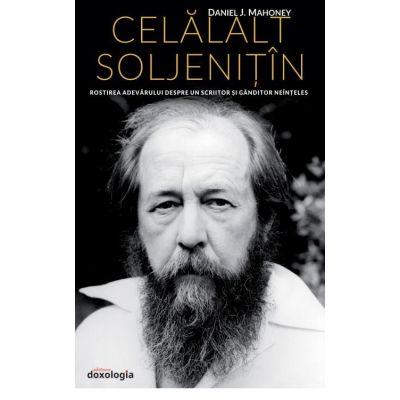 Celalalt Soljenitin. Rostirea adevarului despre un scriitor si ganditor neinteles