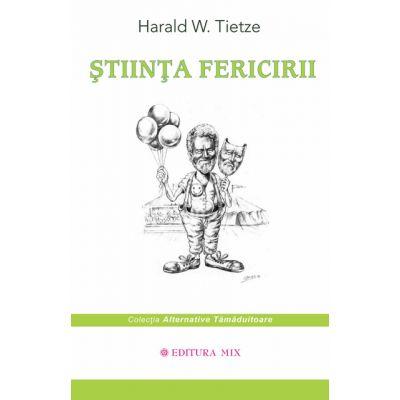 Stiinta Fericirii - Harald W. Tietze