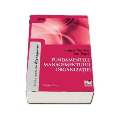 Fundamentele managementului organizatiei. Editia a III-a (Eugen Burdus)