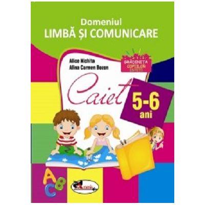 Domeniul LIMBA SI COMUNICARE. Caiet pentru 5-6 ani - Alice Nichita