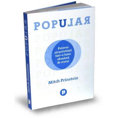 Popular. Puterea atractivitatii intr-o lume obsedata de statut