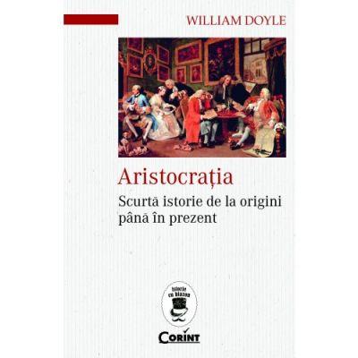 Aristocratia - Scurta istorie de la origini pana in prezent