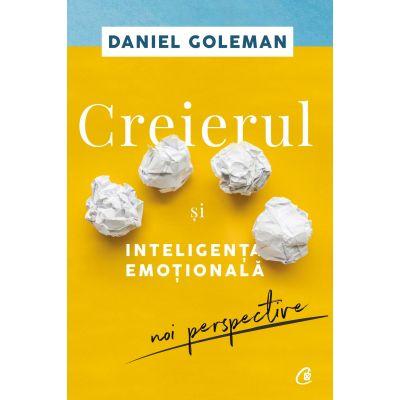 Creierul si inteligenta emotionala. Noi perspective - Daniel Goleman