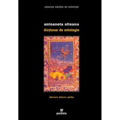 Dictionar de mitologie. Demoni, spirite - Antoanela Olteanu