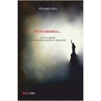 Et in America... Lumi in oglinda (Jurnal Romano-american 1999-2009) - Mihaela Albu
