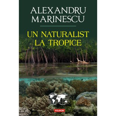Un naturalist la tropice - Alexandru Marinescu