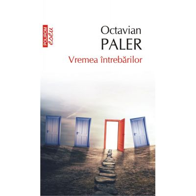 Vremea intrebarilor - Octavian Paler