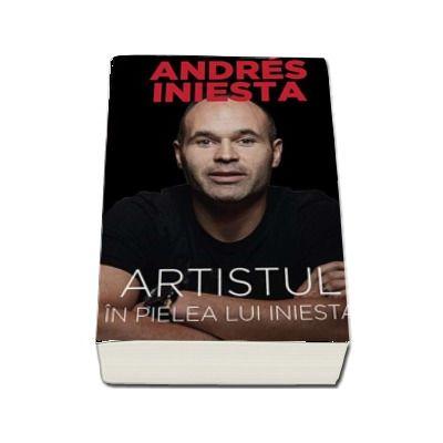 Artistul. In pielea lui Iniesta - Andres Iniesta