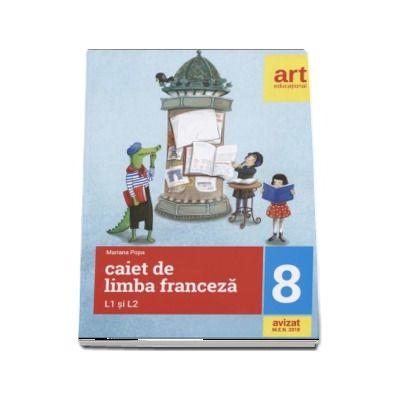 Caiet de Limba franceza, pentru clasa a VIII-a L1 si L2 (2 in 1) - Mariana Popa. Avizat M. E. N 2018