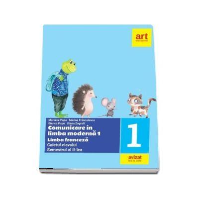 Comunicare in Limba Franceza - Limba moderna 1, Caietul elevului pentru clasa I, semestrul al II-lea - Mariana Popa (Avizat M. E. N. 2018)