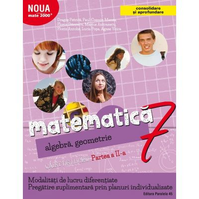 Matematica 2000. Algebra, geometrie. (Consolidare si aprofundare) Caiet de lucru, pentru clasa a VII-a. Partea a II-a