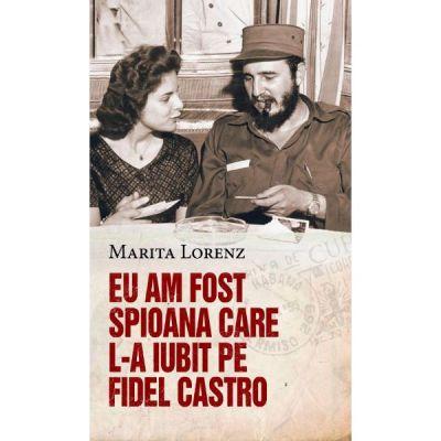 Eu am fost spioana care l-a iubit Fidel Castro