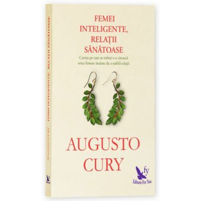 Femei inteligente, relatii sanatoase - Augusto Cury (Editie revizuita)