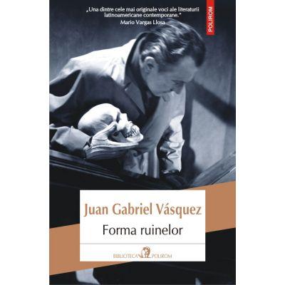 Forma ruinelor - Juan Gabriel Vasquez