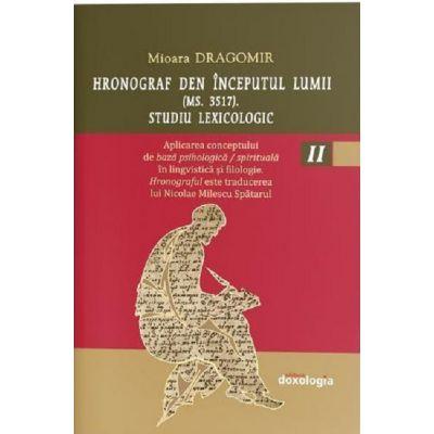 Hronograf den inceputul lumii (Ms. 3517). Studiu lexicologic. Volumul II