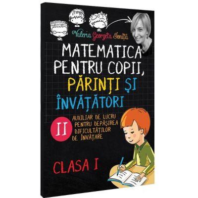 Matematica pentru copii, parinti si invatatori - Auxiliar de lucru clasa I, pentru depasirea dificultatilor de invatare, caietul 2