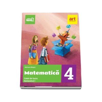 Matematica. Caiet de lucru pentru Clasa a IV-a - Semestrul al II-lea - Mariana Mogos (Avizat M. E. N. 2018)