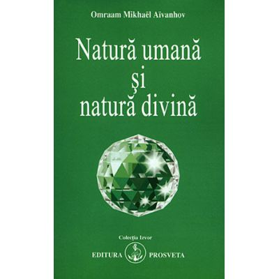 Natura umana si natura divina - Omraam Mikhael Aivanhov