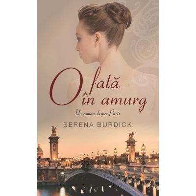 O fata in amurg. Un roman despre Paris (Serena Burdick)