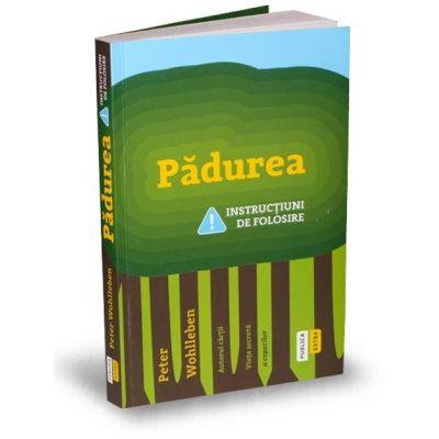 Padurea - Instructiuni de folosire (Peter Wohlleben)
