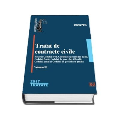 Tratat de contracte civile. Potrivit Codului civil, Codului de procedura civila, Codului fiscal, Codului de procedura fiscala, Codului penal si Codului de procedura penala - Volumul II (Oliviu Puie)