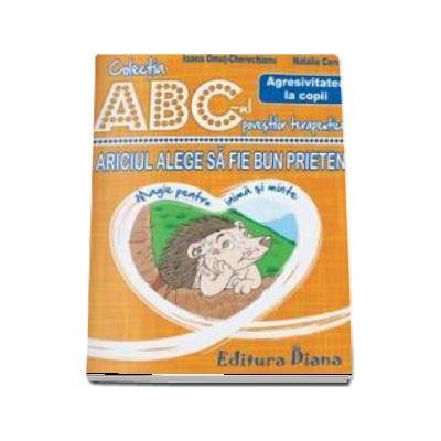 Ariciul alege sa fie bun prieten - Agresivitatea la copii - Colectia ABC-ul povestilor terapeutice