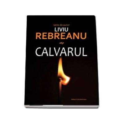 Calvarul - Liviu Rebreanu (Seria de autor)