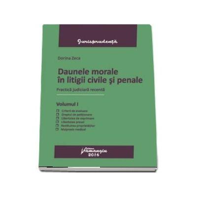 Daune morale in litigii civile si penale. Volumul I - Practica judiciara recenta (Dorina Zeca)