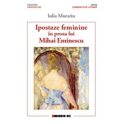 Ipostaze feminine in proza lui Mihai Eminescu - Iulia Murariu