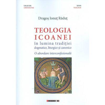 Teologia icoanei in lumina traditiei dogmatice, liturgice si canonice