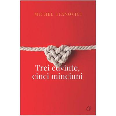 Trei cuvinte, cinci minciuni - Michael Stanovici