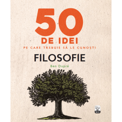 Filosofie - 50 de idei pe care trebuie sa le cunosti - Ben Dupre