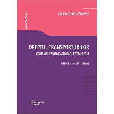 Dreptul transporturilor. Contracte specifice activitatii de transport. Editia a 3-a, revizuita si adaugita - Andreea-Teodora Stanescu
